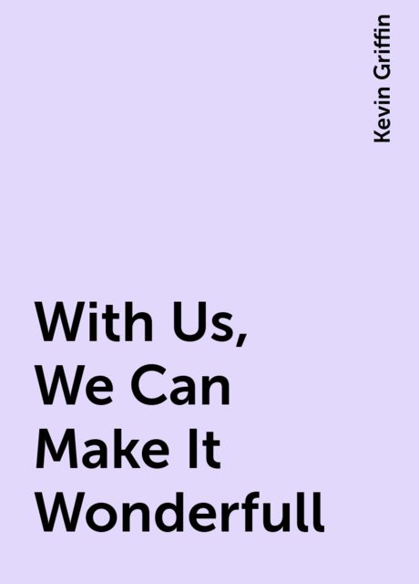 With Us, We Can Make It Wonderfull, Kevin Griffin
