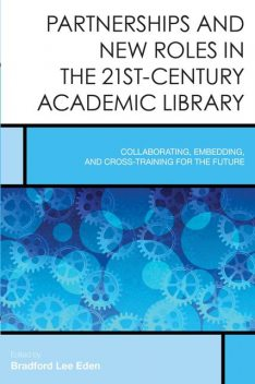 Partnerships and New Roles in the 21st-Century Academic Library, Edited by Bradford Lee Eden