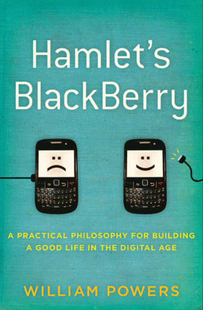 Hamlet's BlackBerry, William Powers