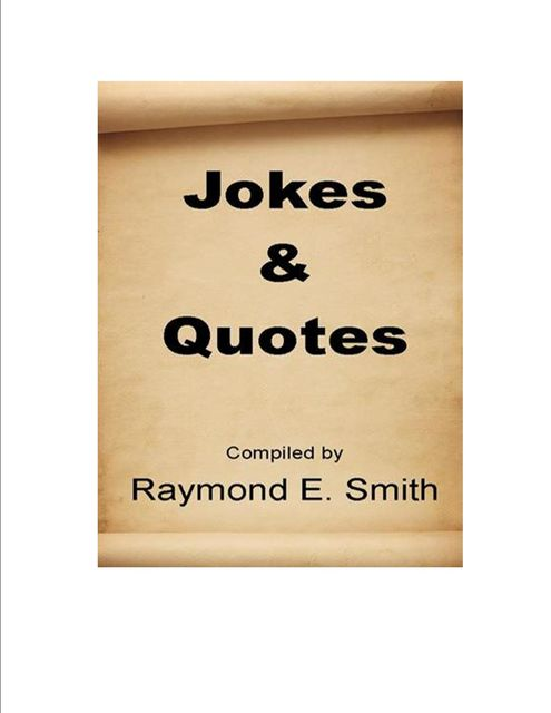 Jokes & Quotes, Raymond E.Smith