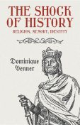 The Shock of History, Dominique Venner