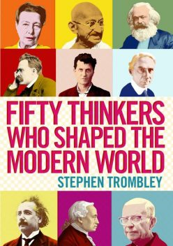 Fifty Thinkers Who Shaped the Modern World, Stephen Trombley