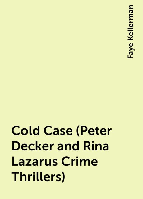 Cold Case (Peter Decker and Rina Lazarus Crime Thrillers), Faye Kellerman
