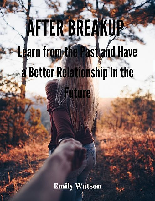 After Breakup – Lessons Learned After Breakup and Ways to Have a Good Relationship in the Future, Jack Moore