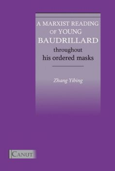 A Marxist Reading of Young Baudrillard: Throughout His Ordered Masks, Yibing Zhang