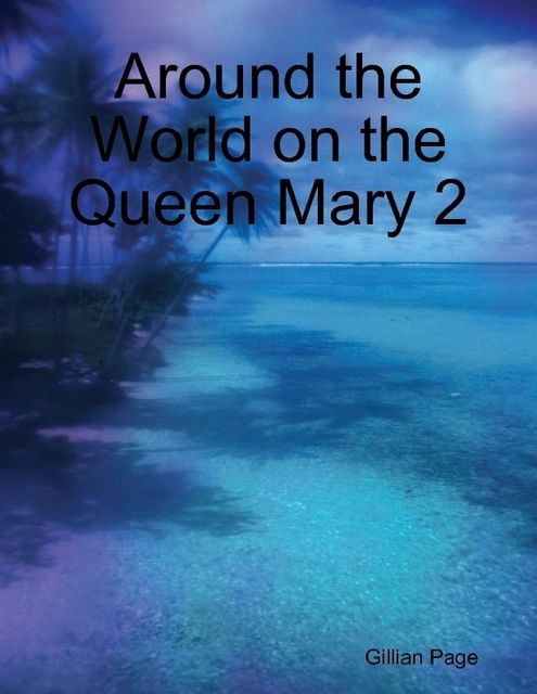 Around the World on the Queen Mary 2, Gillian Page