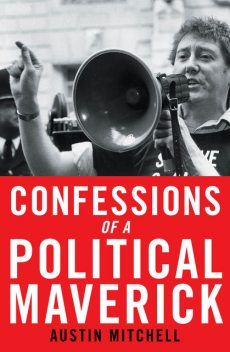 Confessions of a Political Maverick, Austin Mitchell