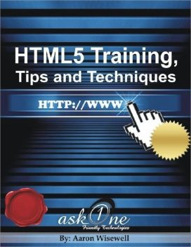 HTML5 Training, Tips and Techniques, Aaron Wisewell
