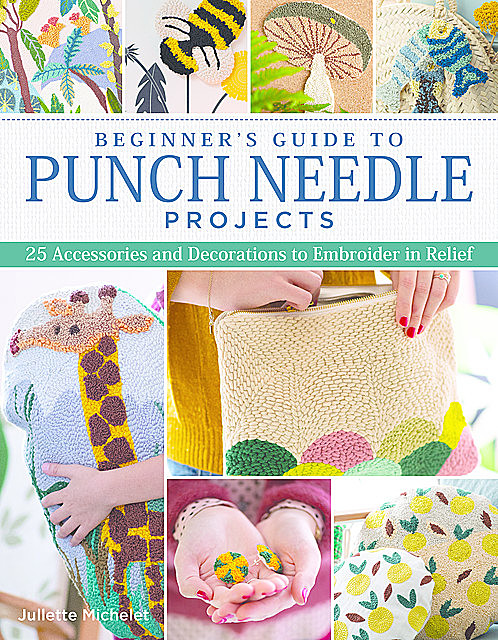 Beginner's Guide to Punch Needle Projects, Juliette Michelet
