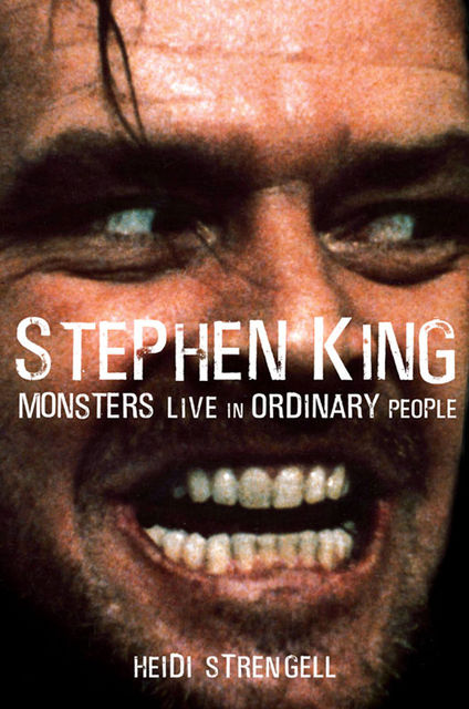 Stephen King: Monsters Live in Ordinary People, Heidi Strengell