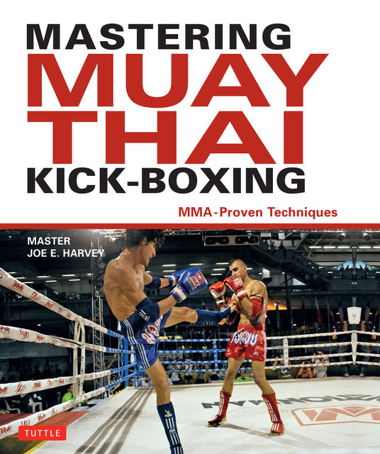 Mastering Muay Thai Kick-Boxing, Joe E. Harvey