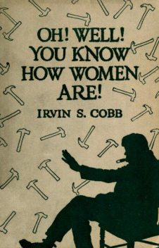 Oh, Well, You Know How Women Are!', Irvin S.Cobb
