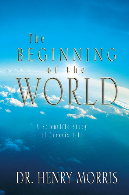 The Beginning of the World, Henry Morris