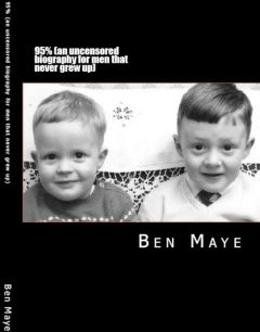 95% (An Uncensored Biography for Men That Never Grew Up), Ben Maye