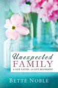 Unexpected Family: A Life Saved—A Live Redeemed, Elizabeth Noble
