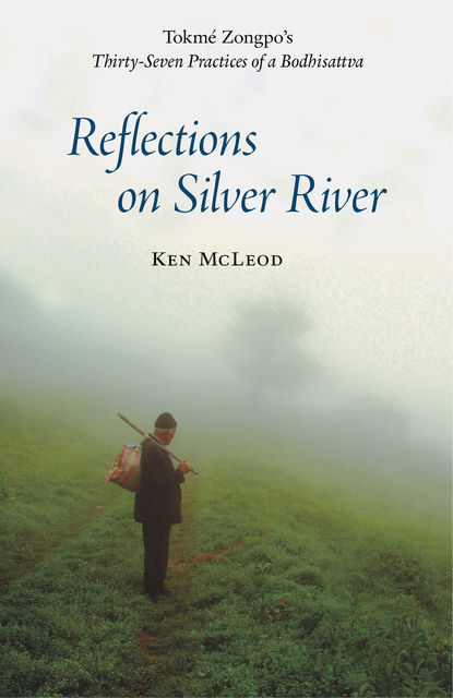 Reflections on Silver River: Tokme Zongpo's Thirty-Seven Practices of a Bodhisattva, Ken McLeod