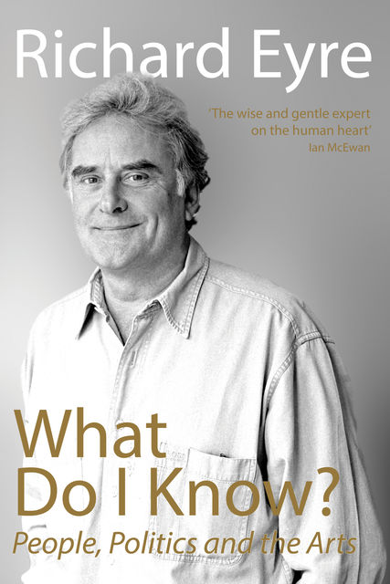 What Do I Know?, Richard Eyre