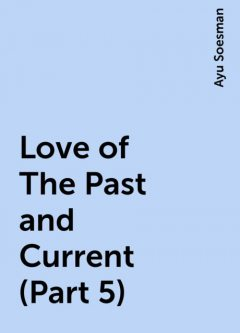 Love of The Past and Current (Part 5), Ayu Soesman