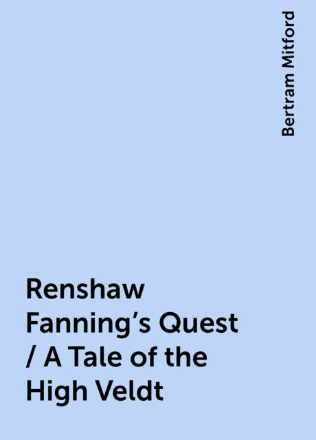 Renshaw Fanning's Quest / A Tale of the High Veldt, Bertram Mitford