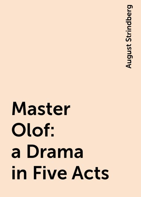 Master Olof : a Drama in Five Acts, August Strindberg
