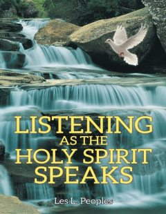 Listening as the Holy Spirit Speaks, Les L.Peoples