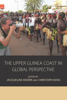 The Upper Guinea Coast in Global Perspective, Christoph Kohl, Jacqueline Knörr