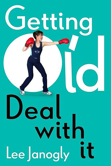 Getting Old: Deal with it, Lee Janogly