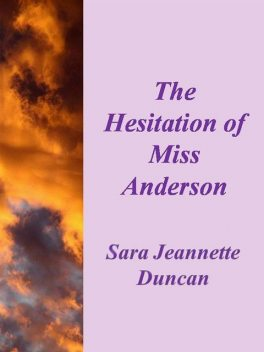 The hesitation of Miss Anderson, Sara Jeannette Duncan
