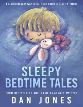 Sleepy Bedtime Tales: A Revolutionary Way to Get Your Child to Sleep At Night, Dan Jones