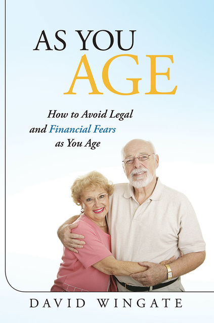 As You Age: How to Avoid Legal and Financial Fears As You Age, David Wingate