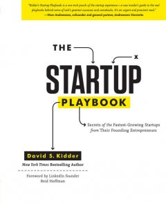 The Startup Playbook: Secrets of the Fastest-Growing Startups from their Founding Entrepreneurs, David Kidder