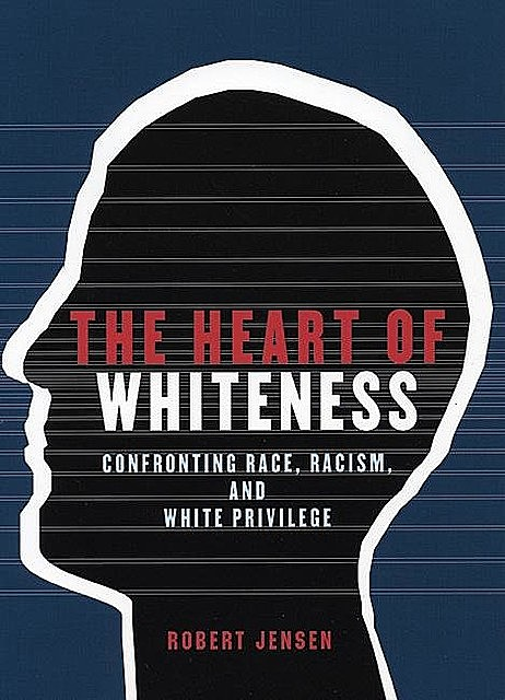 The Heart of Whiteness, Robert Jensen