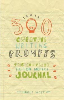 300 Creative Writing Prompts, Hailey West