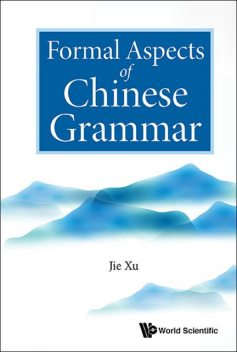 Formal Aspects of Chinese Grammar, Jie Xu