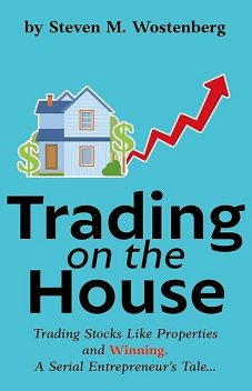 Trading on the House, Steven Wostenberg