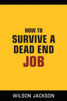 How To Survive A Dead End Job, Wilson Jackson