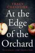 At the Edge of the Orchard, Tracy Chevalier