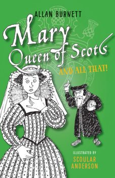 Mary, Queen of Scots And All That, Allan Burnett