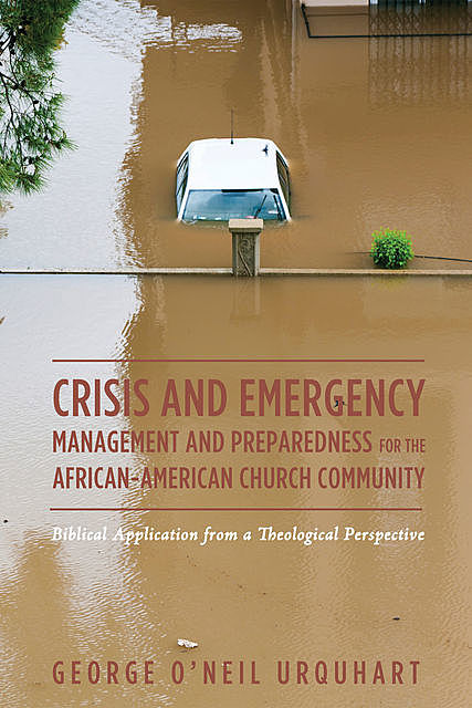 Crisis and Emergency Management and Preparedness for the African-American Church Community, George O'Neil Urquhart