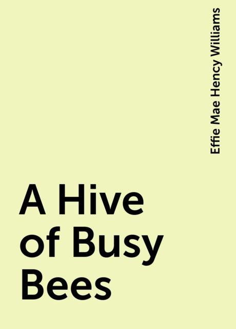 A Hive of Busy Bees, Effie Mae Hency Williams
