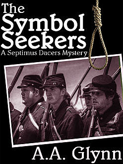 The Symbol Seekers: A Septimus Dacers Mystery, A.A.Glynn