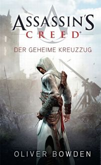Assassin's Creed Band 3: Der geheime Kreuzzug, Oliver Bowden