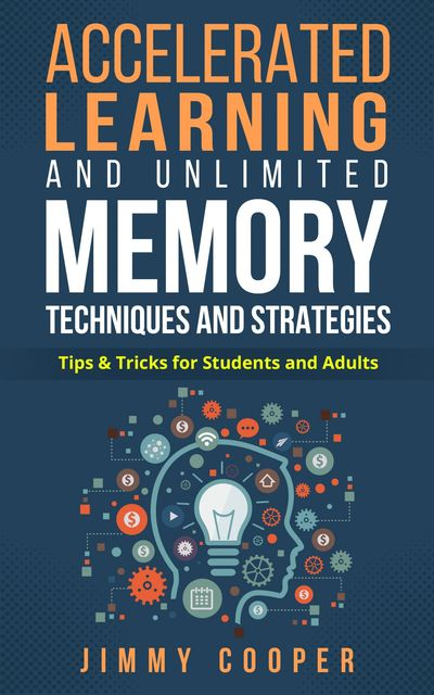 Accelerated Learning and Unlimited Memory Techniques and Strategies, Jimmy Cooper