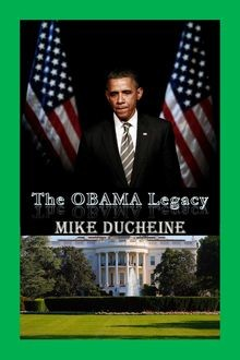 The OBAMA Legacy, Mike Ducheine
