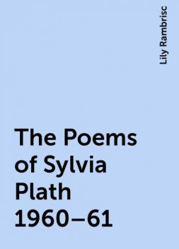 The Poems of Sylvia Plath 1960–61, Lily Rambrisc