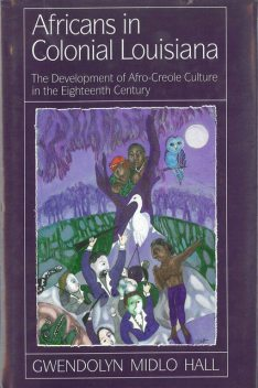 Africans in Colonial Louisiana, Gwendolyn Midlo Hall