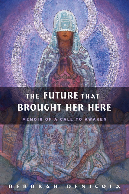 The Future That Brought Her Here, Deborah DeNicola