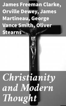 Christianity and Modern Thought, James Freeman Clarke, Orville Dewey, Andrew P.Peabody, George Smith, James Martineau, Charles Carroll Everett, Athanase Coquerel, Frederic Henry Hedge, Henry W. Bellows, Oliver Stearns