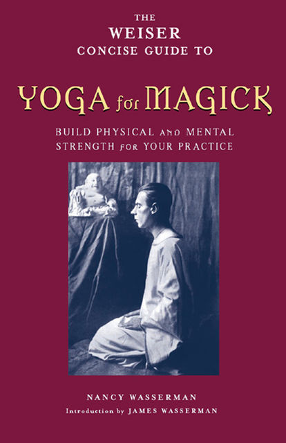 The Weiser Concise Guide to Yoga for Magick, Nancy Wasserman