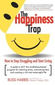 The Happiness Trap: How to Stop Struggling and Start Living, Russ Harris